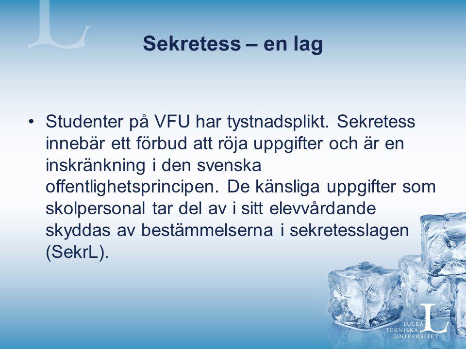 Sekretess – en lag Studenter på VFU har tystnadsplikt. Sekretess innebär ett förbud att röja uppgifter och är en inskränkning i den svenska offentligh