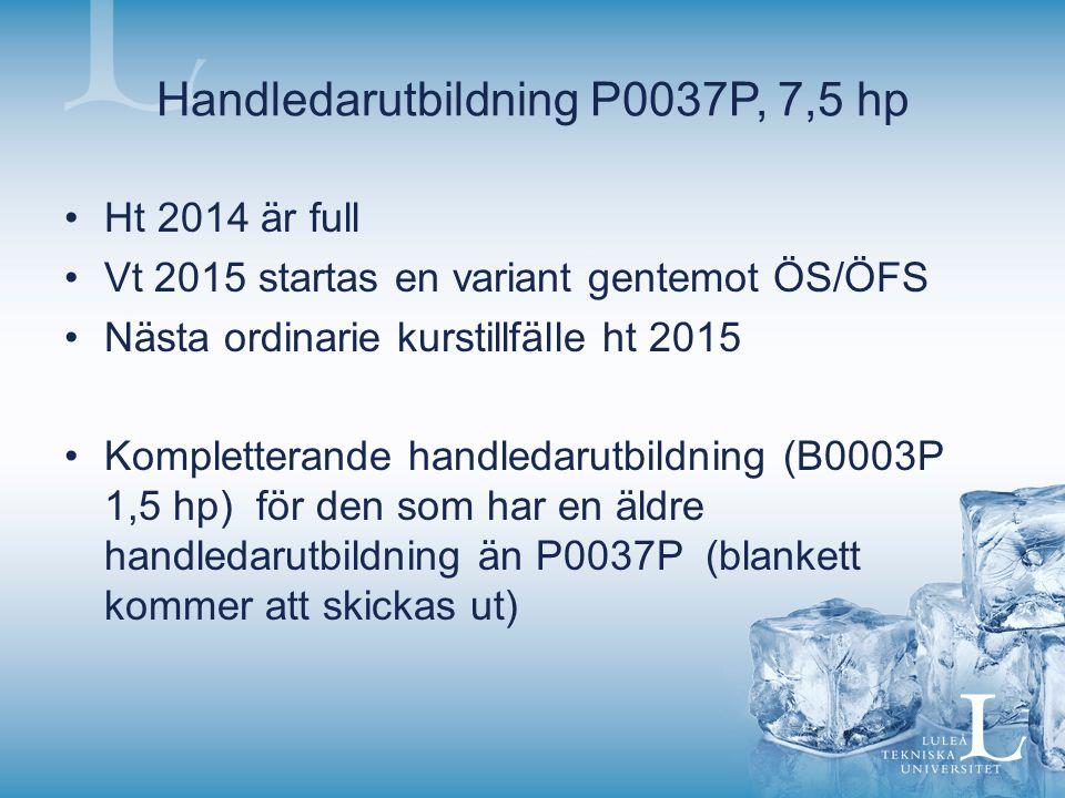 Handledarutbildning P0037P, 7,5 hp Ht 2014 är full Vt 2015 startas en variant gentemot ÖS/ÖFS Nästa ordinarie kurstillfälle ht 2015 Kompletterande han