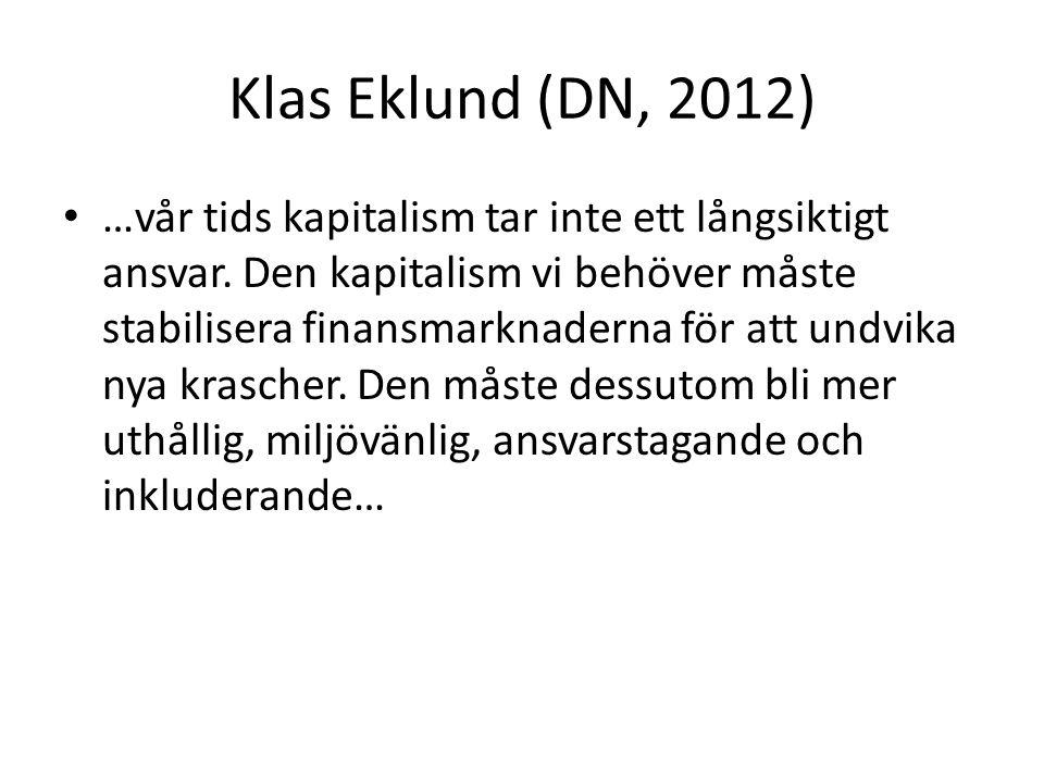 Klas Eklund (DN, 2012) …vår tids kapitalism tar inte ett långsiktigt ansvar.