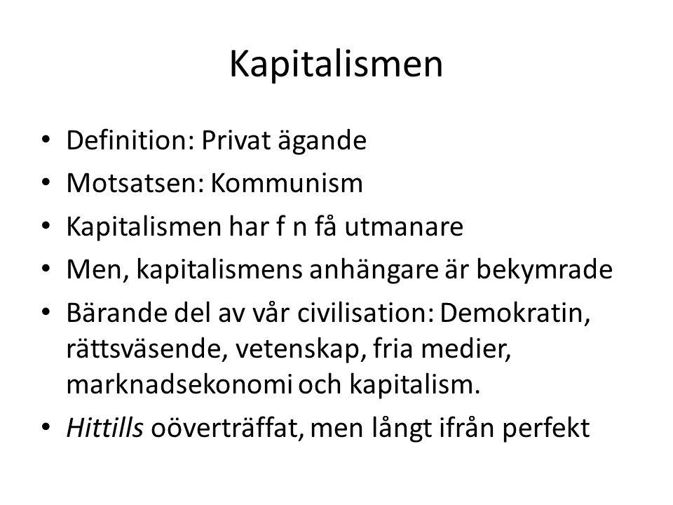 Kapitalismen Definition: Privat ägande Motsatsen: Kommunism Kapitalismen har f n få utmanare Men, kapitalismens anhängare är bekymrade Bärande del av vår civilisation: Demokratin, rättsväsende, vetenskap, fria medier, marknadsekonomi och kapitalism.