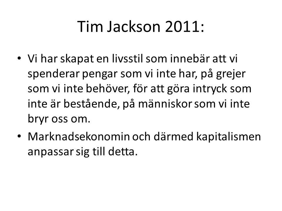 Tim Jackson 2011: Vi har skapat en livsstil som innebär att vi spenderar pengar som vi inte har, på grejer som vi inte behöver, för att göra intryck som inte är bestående, på människor som vi inte bryr oss om.