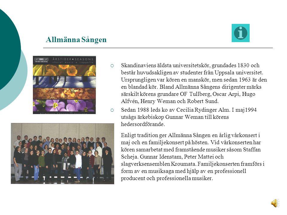 Allmänna Sången  Skandinaviens äldsta universitetskör, grundades 1830 och består huvudsakligen av studenter från Uppsala universitet.