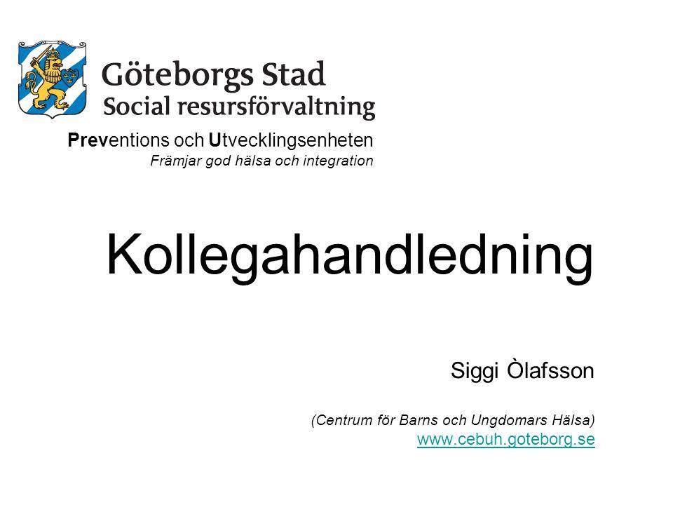 Kollegahandledning Siggi Òlafsson (Centrum för Barns och Ungdomars Hälsa) www.cebuh.goteborg.se Preventions och Utvecklingsenheten Främjar god hälsa o