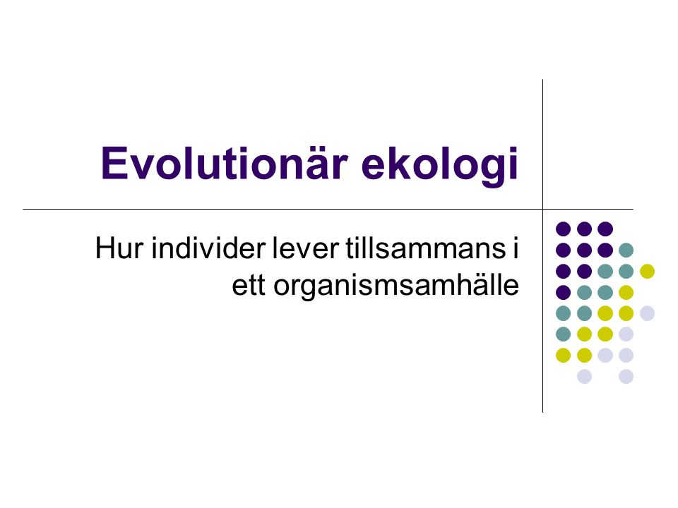 Evolutionär ekologi Hur individer lever tillsammans i ett organismsamhälle