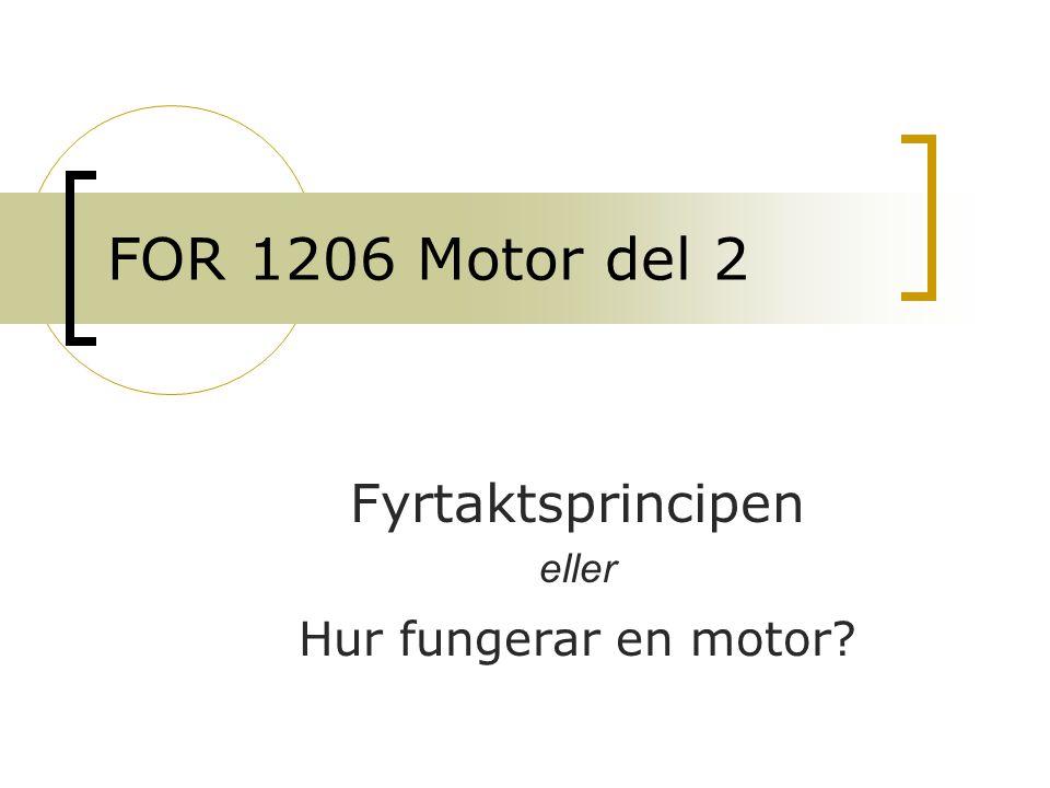 FOR 1206 Motor del 2 Fyrtaktsprincipen eller Hur fungerar en motor?