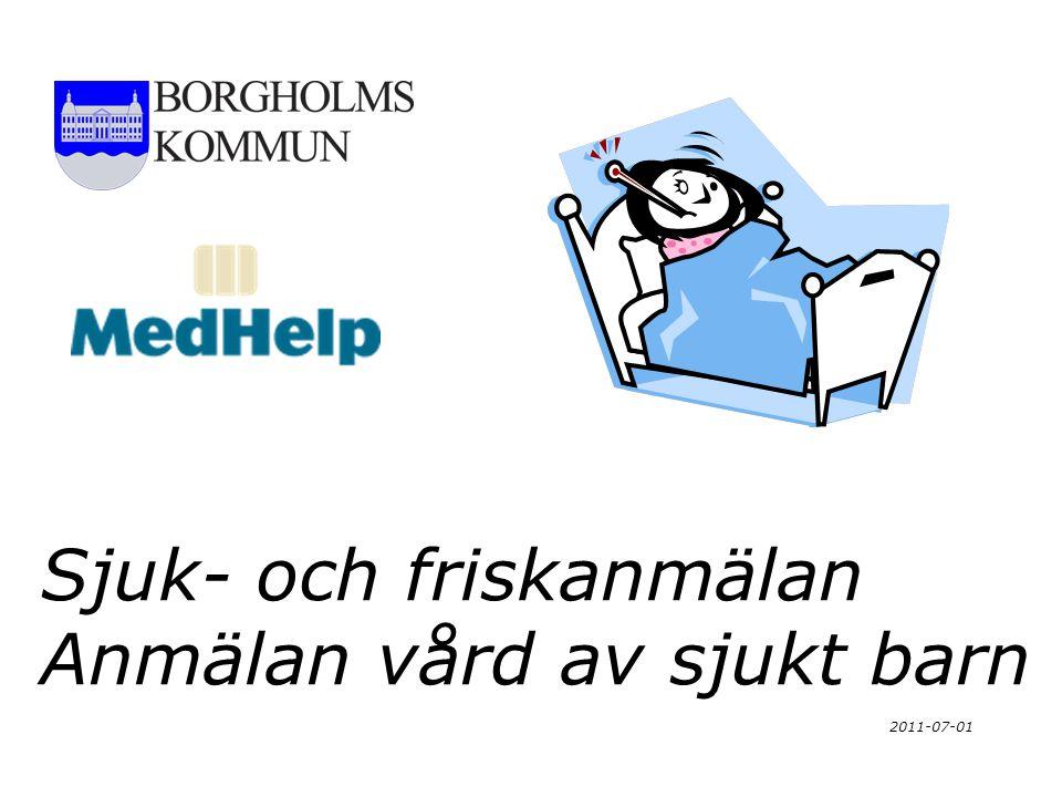 Sjuk- och friskanmälan Anmälan vård av sjukt barn 2011-07-01