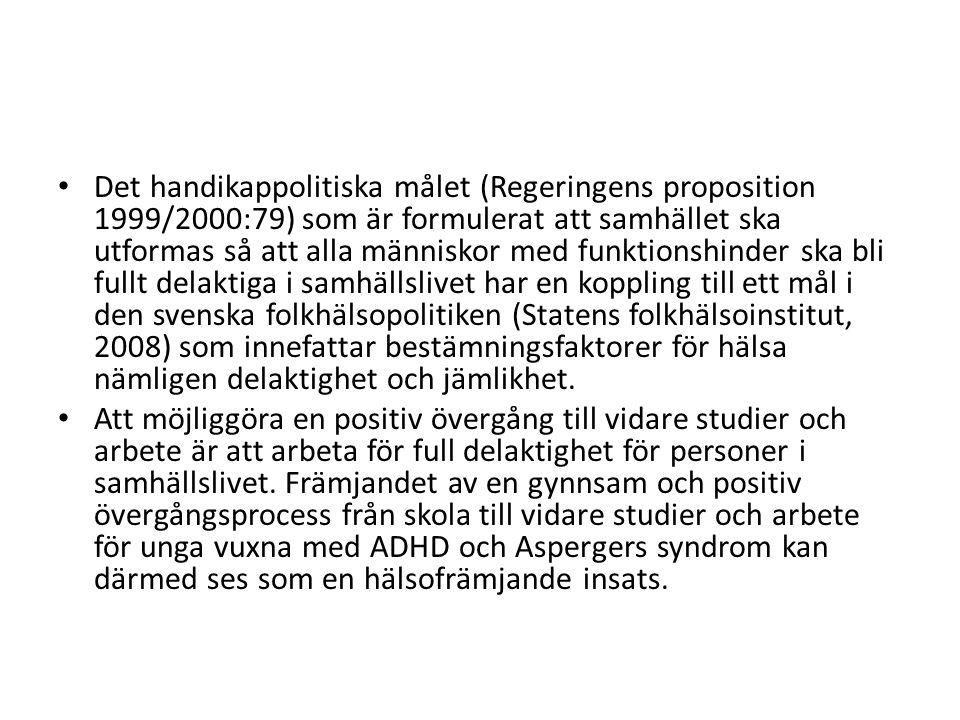 Det handikappolitiska målet (Regeringens proposition 1999/2000:79) som är formulerat att samhället ska utformas så att alla människor med funktionshin