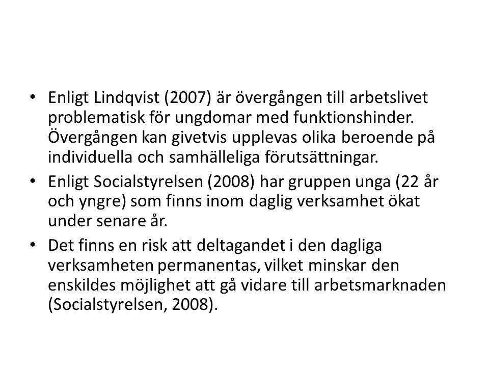Enligt Lindqvist (2007) är övergången till arbetslivet problematisk för ungdomar med funktionshinder. Övergången kan givetvis upplevas olika beroende