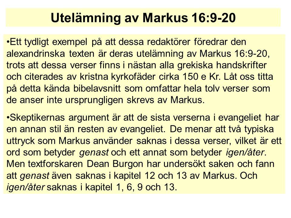 Ett tydligt exempel på att dessa redaktörer föredrar den alexandrinska texten är deras utelämning av Markus 16:9-20, trots att dessa verser finns i nä
