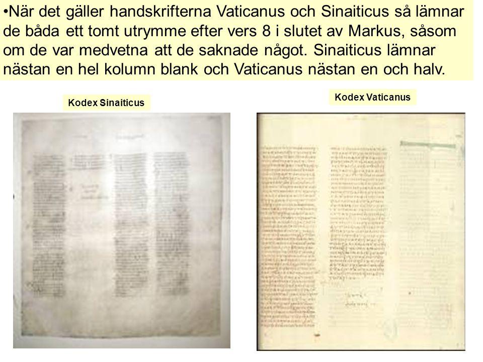 När det gäller handskrifterna Vaticanus och Sinaiticus så lämnar de båda ett tomt utrymme efter vers 8 i slutet av Markus, såsom om de var medvetna at