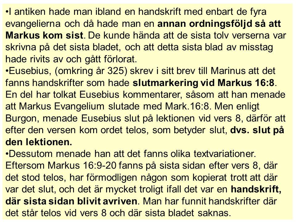 I antiken hade man ibland en handskrift med enbart de fyra evangelierna och då hade man en annan ordningsföljd så att Markus kom sist. De kunde hända