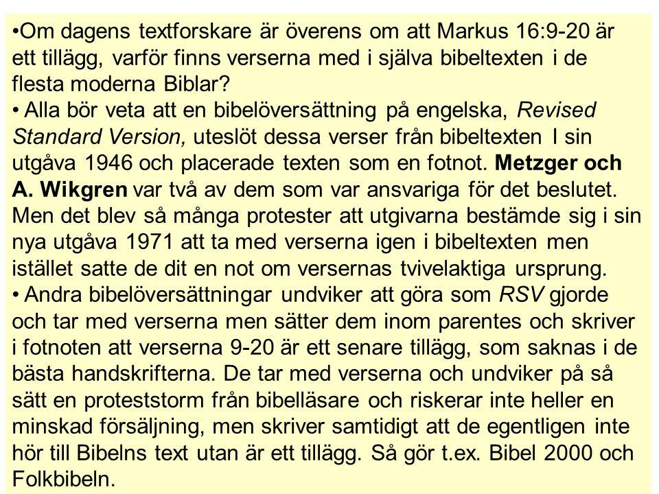 Om dagens textforskare är överens om att Markus 16:9-20 är ett tillägg, varför finns verserna med i själva bibeltexten i de flesta moderna Biblar? All