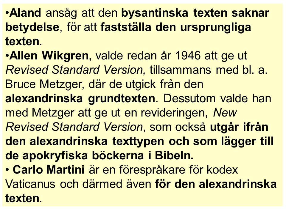 Aland ansåg att den bysantinska texten saknar betydelse, för att fastställa den ursprungliga texten. Allen Wikgren, valde redan år 1946 att ge ut Revi