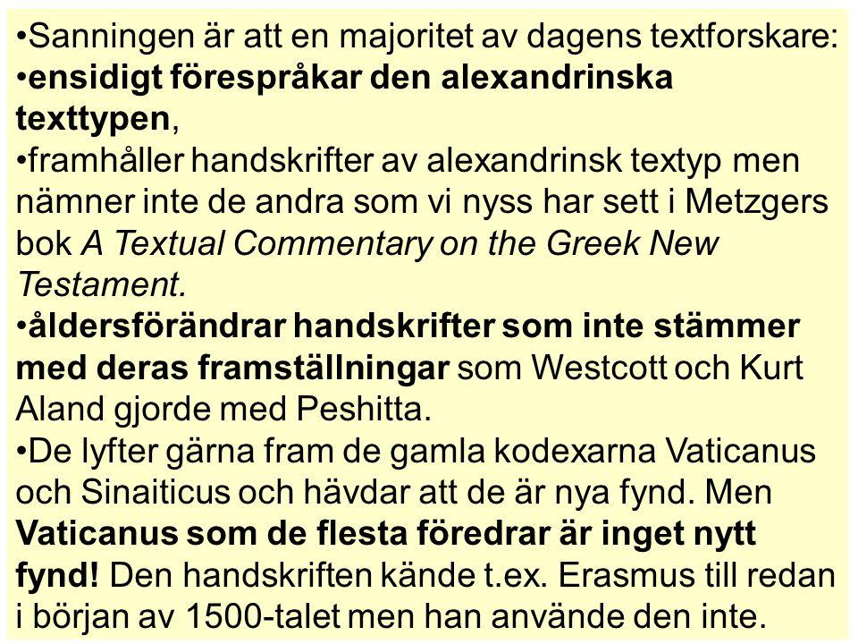 Sanningen är att en majoritet av dagens textforskare: ensidigt förespråkar den alexandrinska texttypen, framhåller handskrifter av alexandrinsk textyp