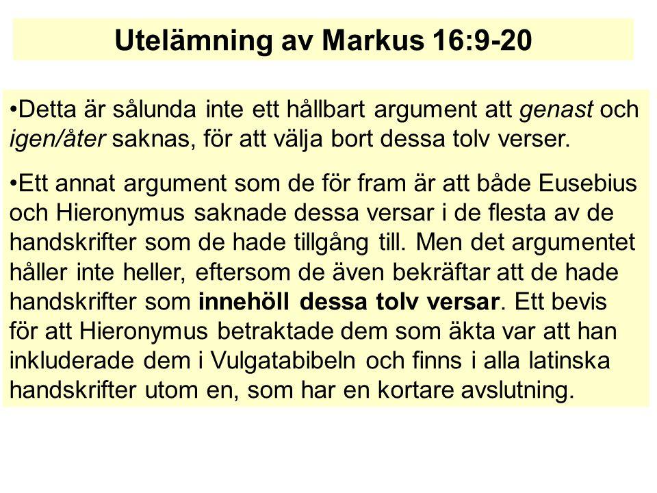 Om dagens textforskare är överens om att Markus 16:9-20 är ett tillägg, varför finns verserna med i själva bibeltexten i de flesta moderna Biblar.