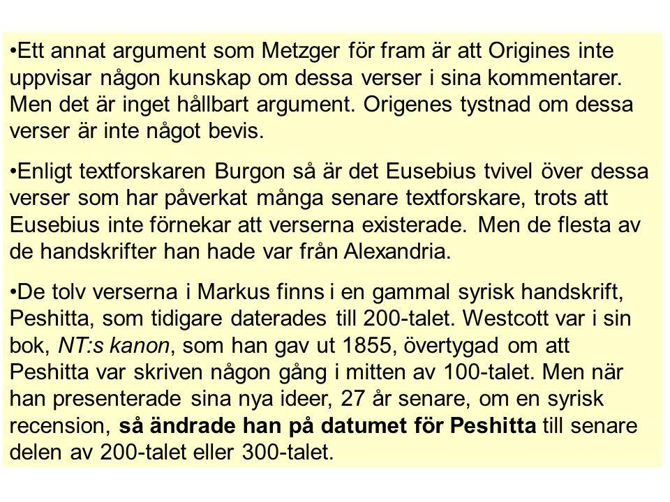 Ett annat argument som Metzger för fram är att Origines inte uppvisar någon kunskap om dessa verser i sina kommentarer. Men det är inget hållbart argu
