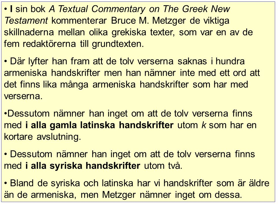 I sin bok A Textual Commentary on The Greek New Testament kommenterar Bruce M. Metzger de viktiga skillnaderna mellan olika grekiska texter, som var e