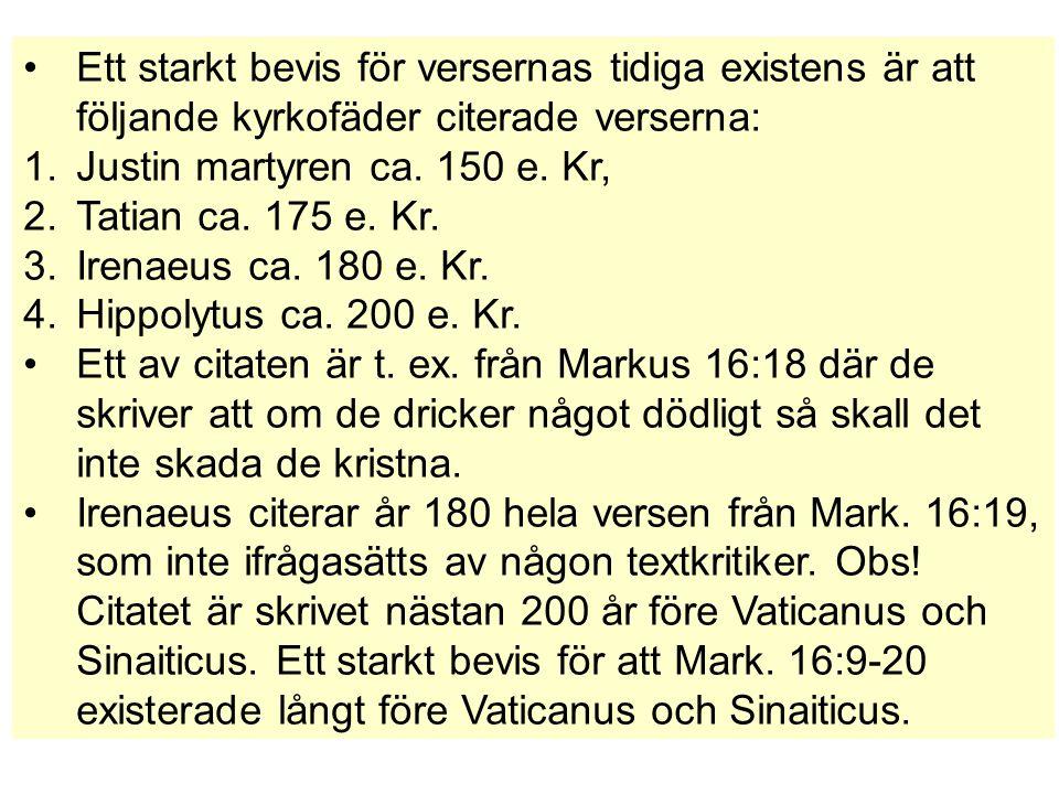 Ett starkt bevis för versernas tidiga existens är att följande kyrkofäder citerade verserna: 1.Justin martyren ca. 150 e. Kr, 2.Tatian ca. 175 e. Kr.