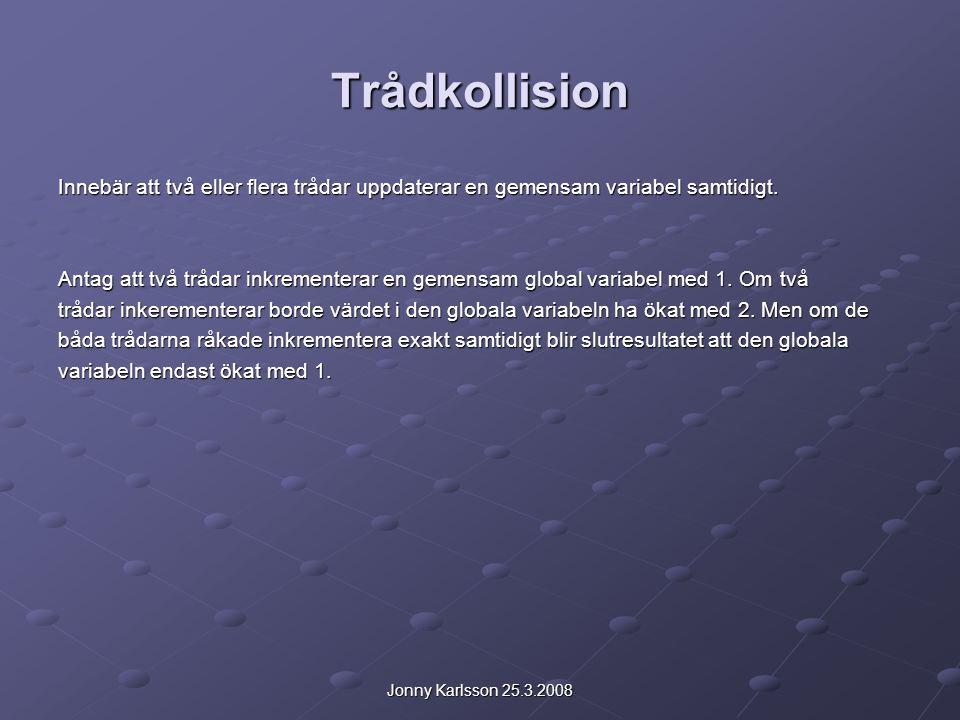 Jonny Karlsson 25.3.2008 Trådkollision Innebär att två eller flera trådar uppdaterar en gemensam variabel samtidigt.