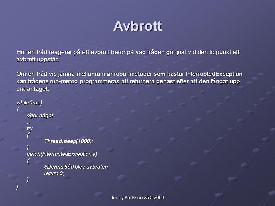 Jonny Karlsson 25.3.2008 Avbrott Många metoder som kastar InterruptedException (t.ex.