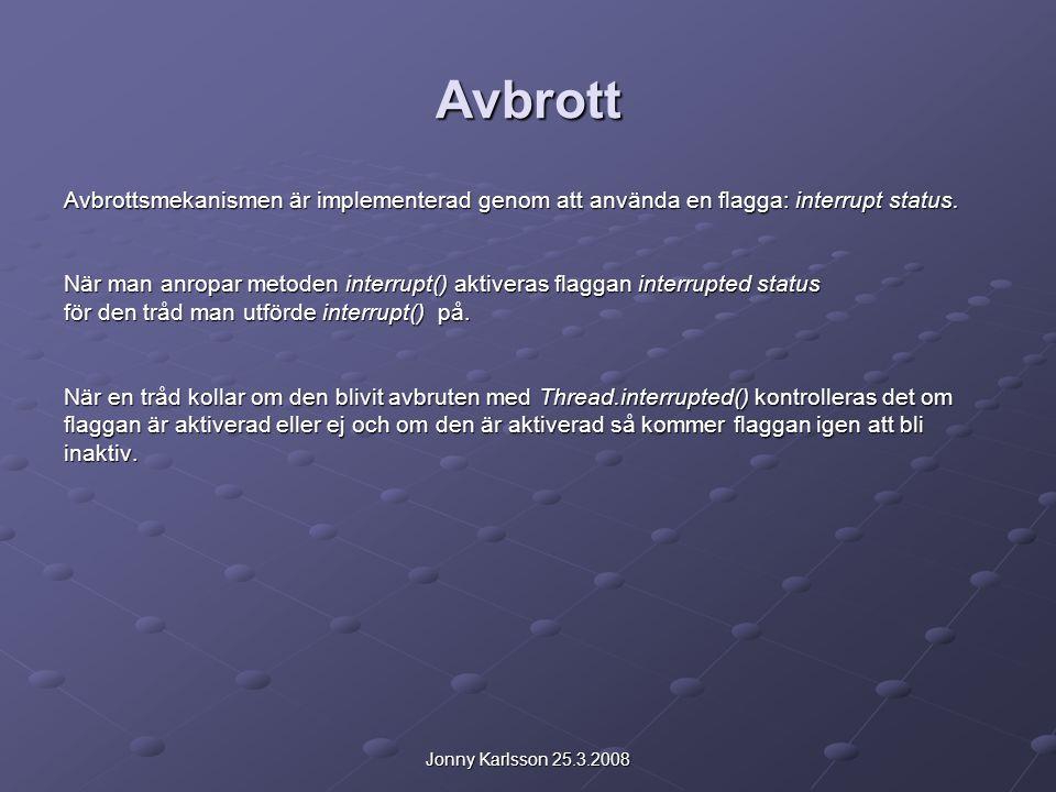 Jonny Karlsson 25.3.2008 Avbrott Avbrottsmekanismen är implementerad genom att använda en flagga: interrupt status.