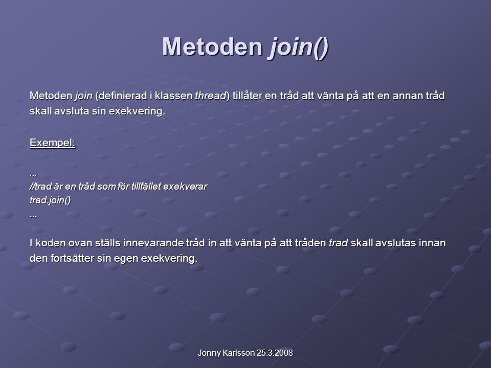 Jonny Karlsson 25.3.2008 Metoden join() Metoden join (definierad i klassen thread) tillåter en tråd att vänta på att en annan tråd skall avsluta sin exekvering.