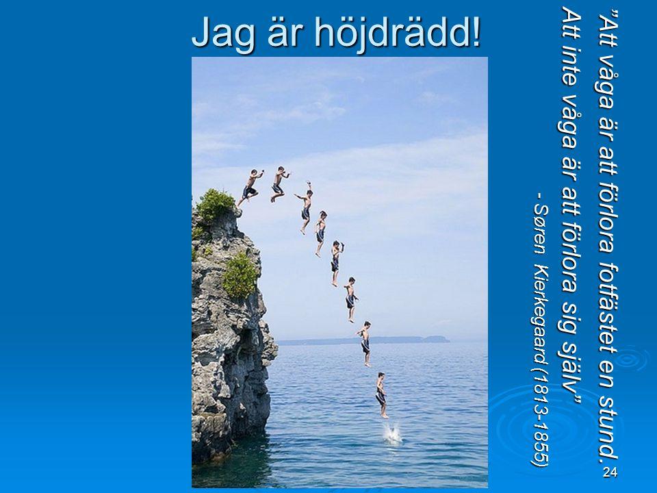 """24 Jag är höjdrädd! """"Att våga är att förlora fotfästet en stund. Att inte våga är att förlora sig själv"""" - Søren Kierkegaard (1813-1855) - Søren Kierk"""