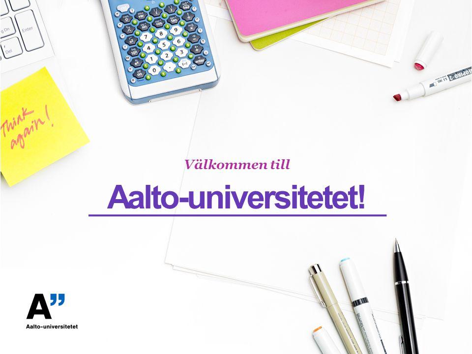 Aalto-universitetet! Välkommen till