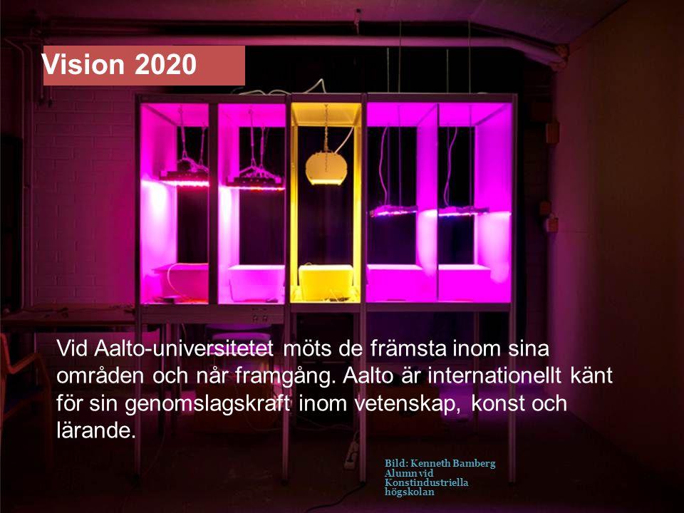 Vision 2020 Vid Aalto-universitetet möts de främsta inom sina områden och når framgång. Aalto är internationellt känt för sin genomslagskraft inom vet