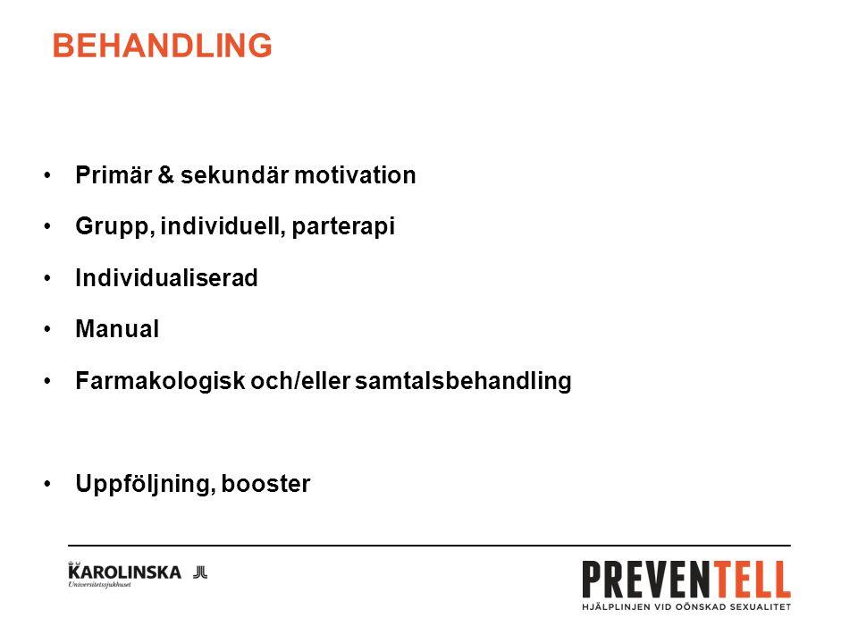 BEHANDLING Primär & sekundär motivation Grupp, individuell, parterapi Individualiserad Manual Farmakologisk och/eller samtalsbehandling Uppföljning, booster