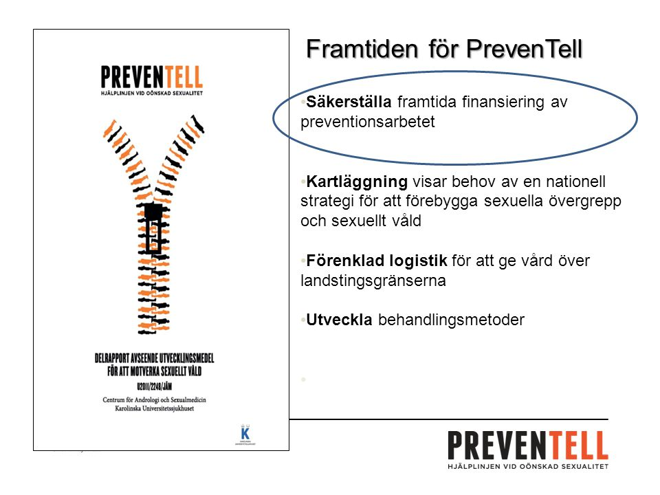 Säkerställa framtida finansiering av preventionsarbetet Kartläggning visar behov av en nationell strategi för att förebygga sexuella övergrepp och sexuellt våld Förenklad logistik för att ge vård över landstingsgränserna Utveckla behandlingsmetoder Framtiden för PrevenTell
