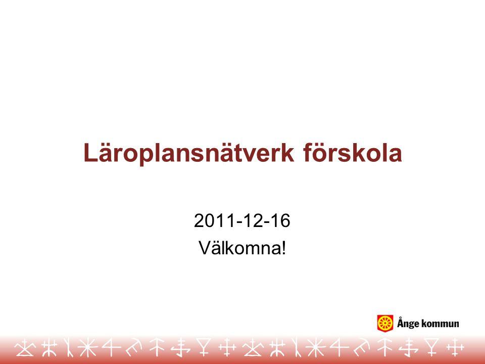 Läroplansnätverk förskola 2011-12-16 Välkomna!