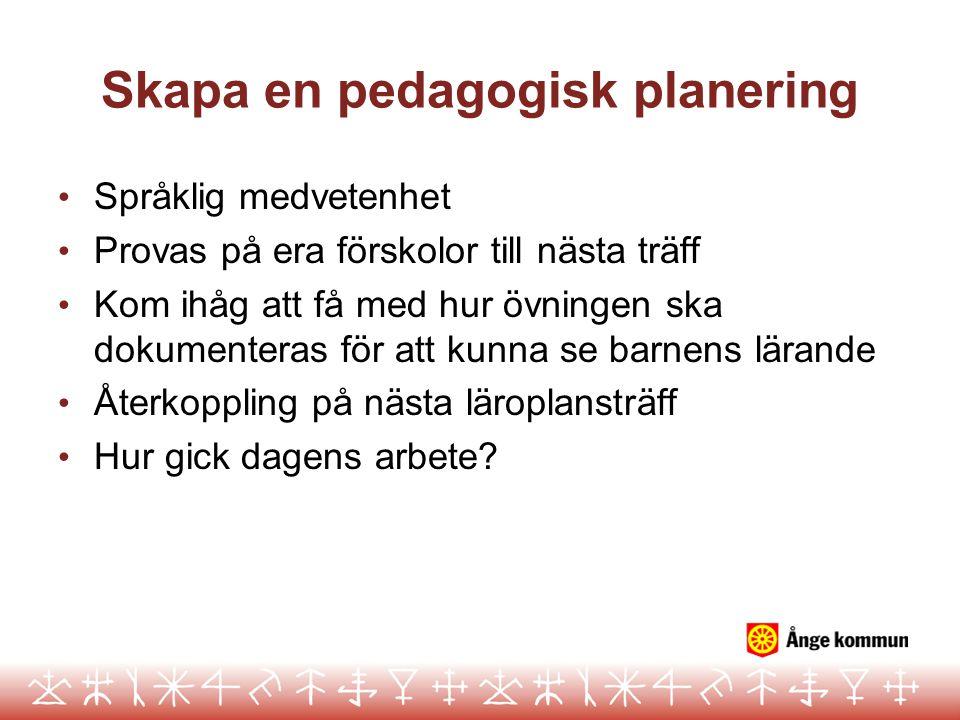 Skapa en pedagogisk planering Språklig medvetenhet Provas på era förskolor till nästa träff Kom ihåg att få med hur övningen ska dokumenteras för att