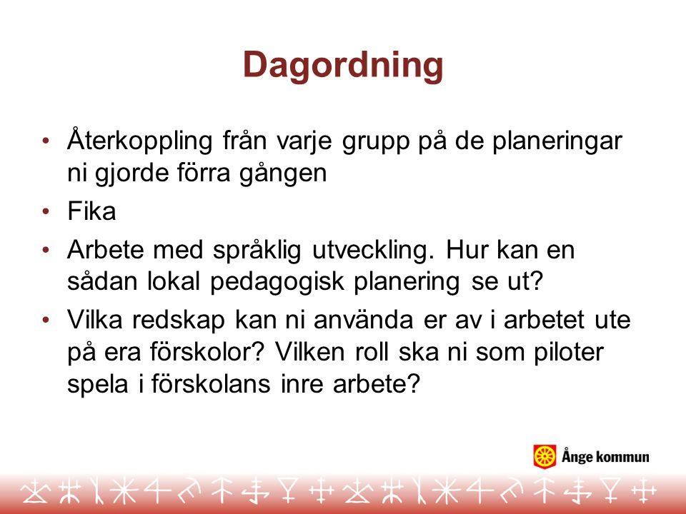 Dagordning Återkoppling från varje grupp på de planeringar ni gjorde förra gången Fika Arbete med språklig utveckling. Hur kan en sådan lokal pedagogi