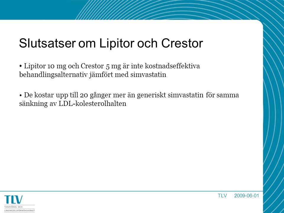 Slutsatser om Lipitor och Crestor Lipitor 10 mg och Crestor 5 mg är inte kostnadseffektiva behandlingsalternativ jämfört med simvastatin De kostar upp