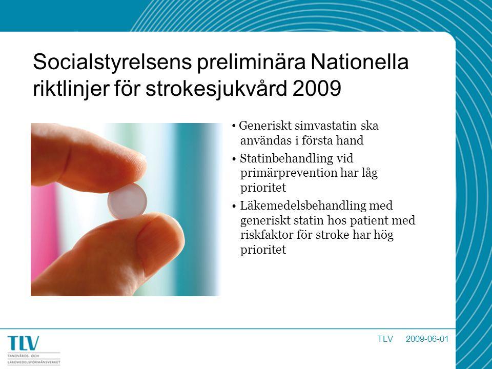 Socialstyrelsens preliminära Nationella riktlinjer för strokesjukvård 2009 Generiskt simvastatin ska användas i första hand Statinbehandling vid primä