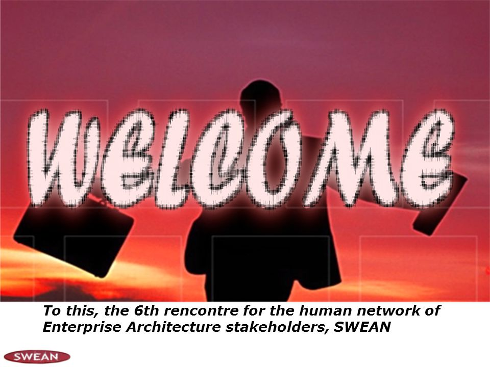 To this, the 6th rencontre for the human network of Enterprise Architecture stakeholders, SWEAN