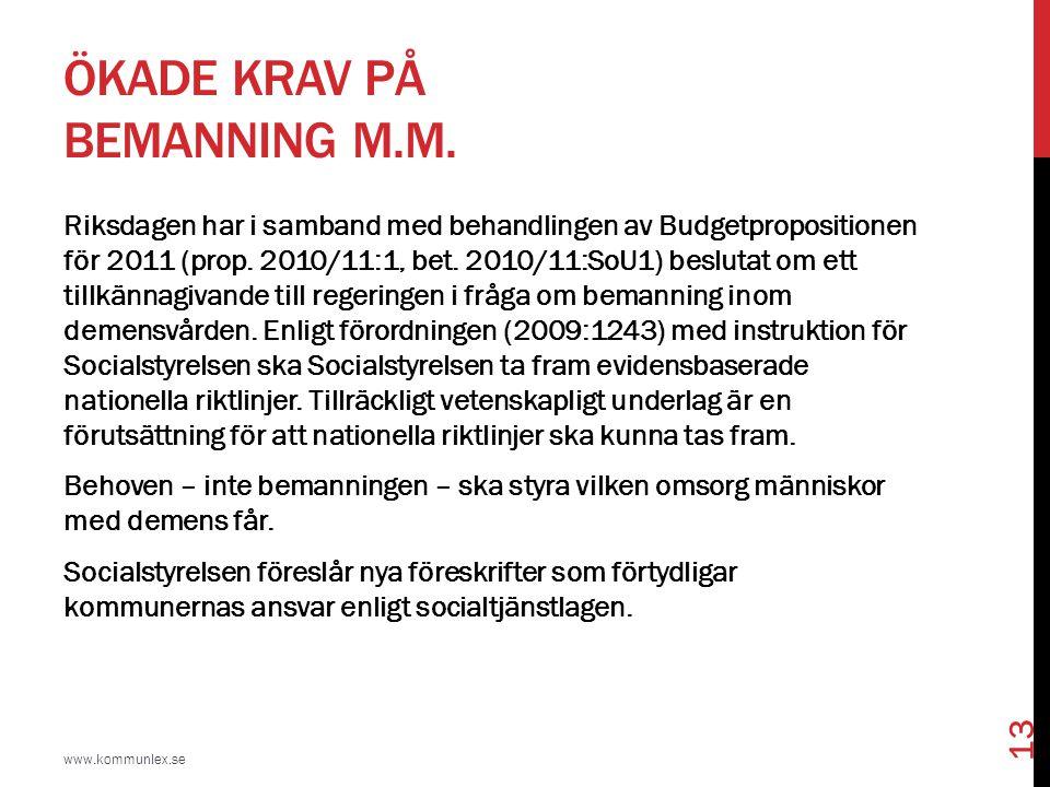 ÖKADE KRAV PÅ BEMANNING M.M. www.kommunlex.se 13 Riksdagen har i samband med behandlingen av Budgetpropositionen för 2011 (prop. 2010/11:1, bet. 2010/