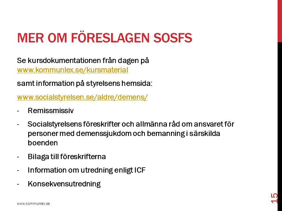 MER OM FÖRESLAGEN SOSFS Se kursdokumentationen från dagen på www.kommunlex.se/kursmaterial www.kommunlex.se/kursmaterial samt information på styrelsen