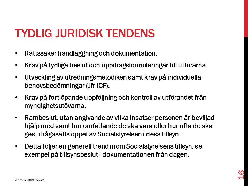 TYDLIG JURIDISK TENDENS Rättssäker handläggning och dokumentation. Krav på tydliga beslut och uppdragsformuleringar till utförarna. Utveckling av utre