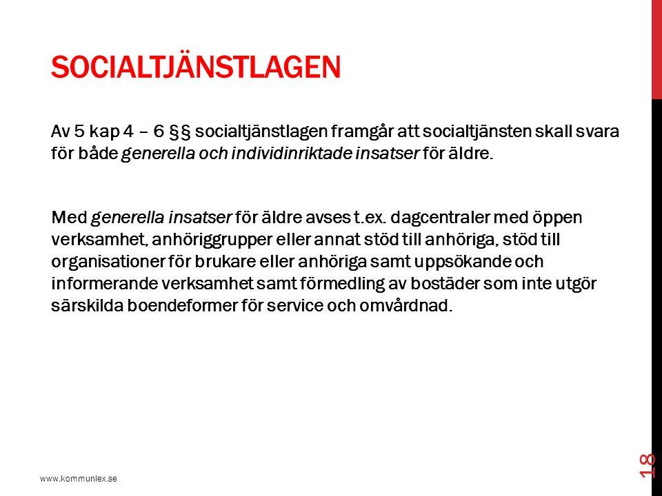 SOCIALTJÄNSTLAGEN www.kommunlex.se 18 Av 5 kap 4 – 6 §§ socialtjänstlagen framgår att socialtjänsten skall svara för både generella och individinrikta