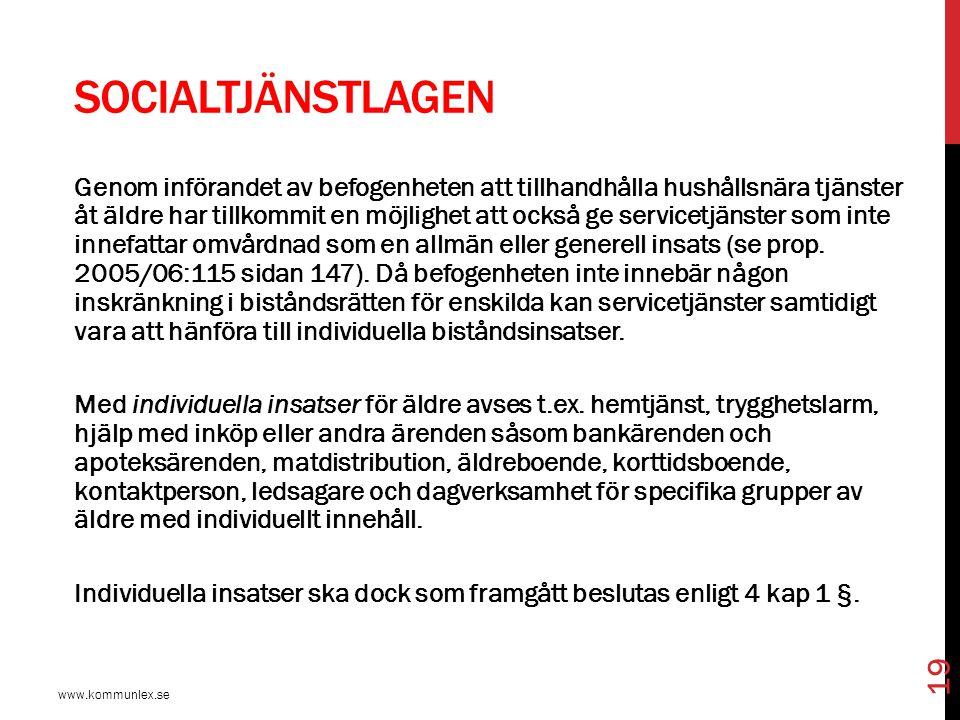 SOCIALTJÄNSTLAGEN www.kommunlex.se 19 Genom införandet av befogenheten att tillhandhålla hushållsnära tjänster åt äldre har tillkommit en möjlighet at
