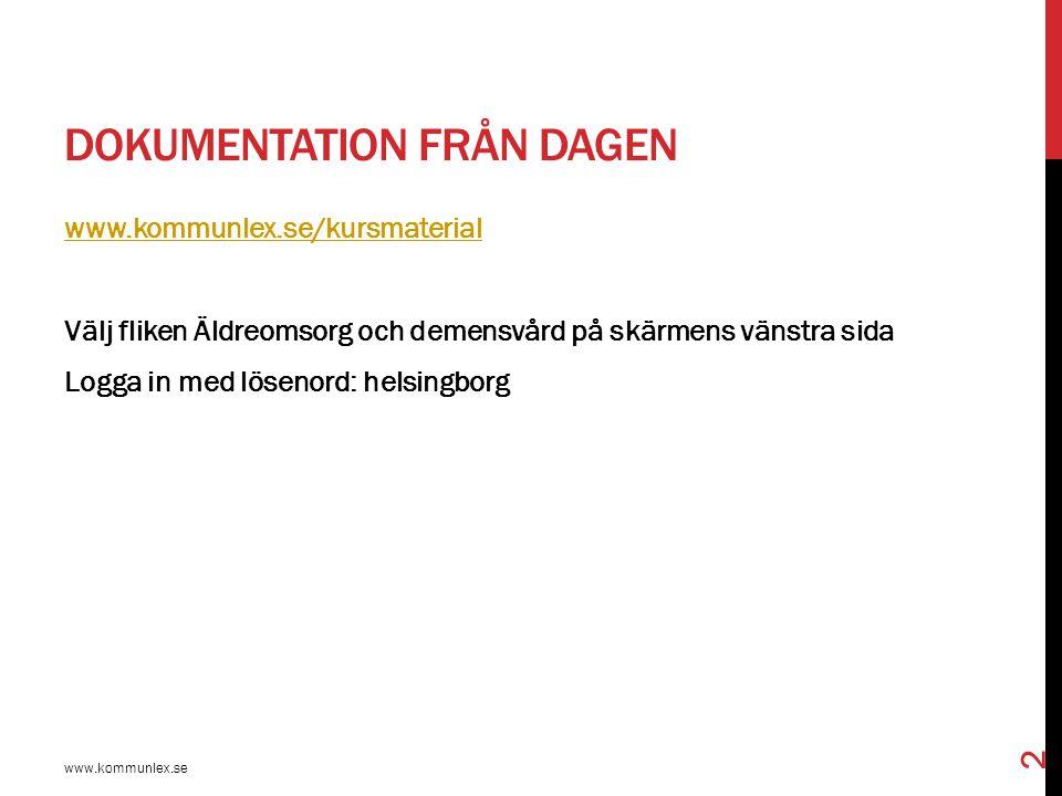 DOKUMENTATION FRÅN DAGEN www.kommunlex.se/kursmaterial Välj fliken Äldreomsorg och demensvård på skärmens vänstra sida Logga in med lösenord: helsingb