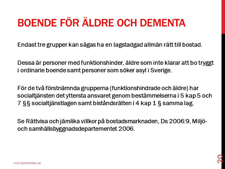 BOENDE FÖR ÄLDRE OCH DEMENTA www.kommunlex.se 20 Endast tre grupper kan sägas ha en lagstadgad allmän rätt till bostad. Dessa är personer med funktion