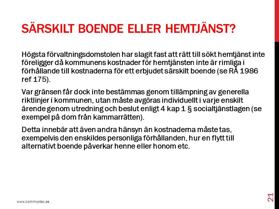SÄRSKILT BOENDE ELLER HEMTJÄNST? www.kommunlex.se 21 Högsta förvaltningsdomstolen har slagit fast att rätt till sökt hemtjänst inte föreligger då komm