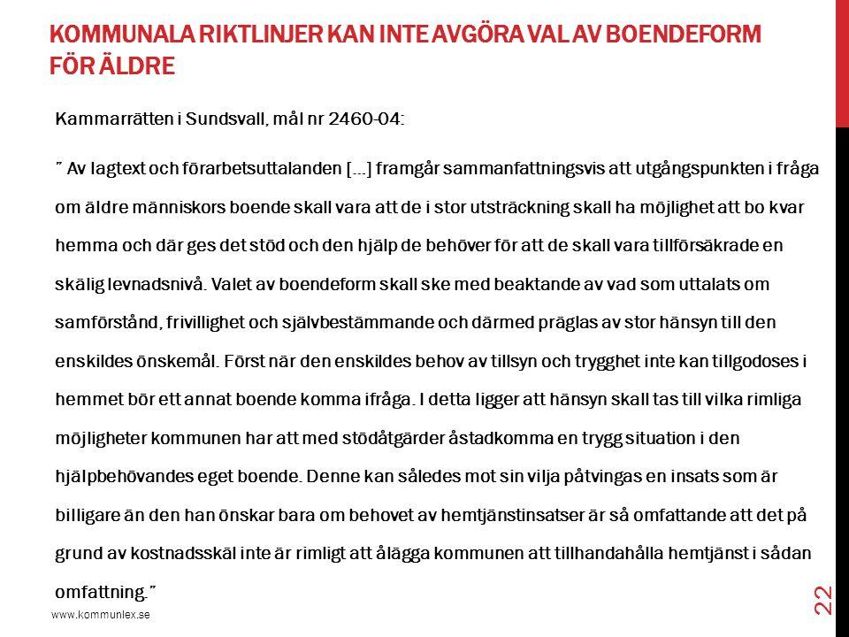 """KOMMUNALA RIKTLINJER KAN INTE AVGÖRA VAL AV BOENDEFORM FÖR ÄLDRE www.kommunlex.se 22 Kammarrätten i Sundsvall, mål nr 2460-04: """" Av lagtext och förarb"""