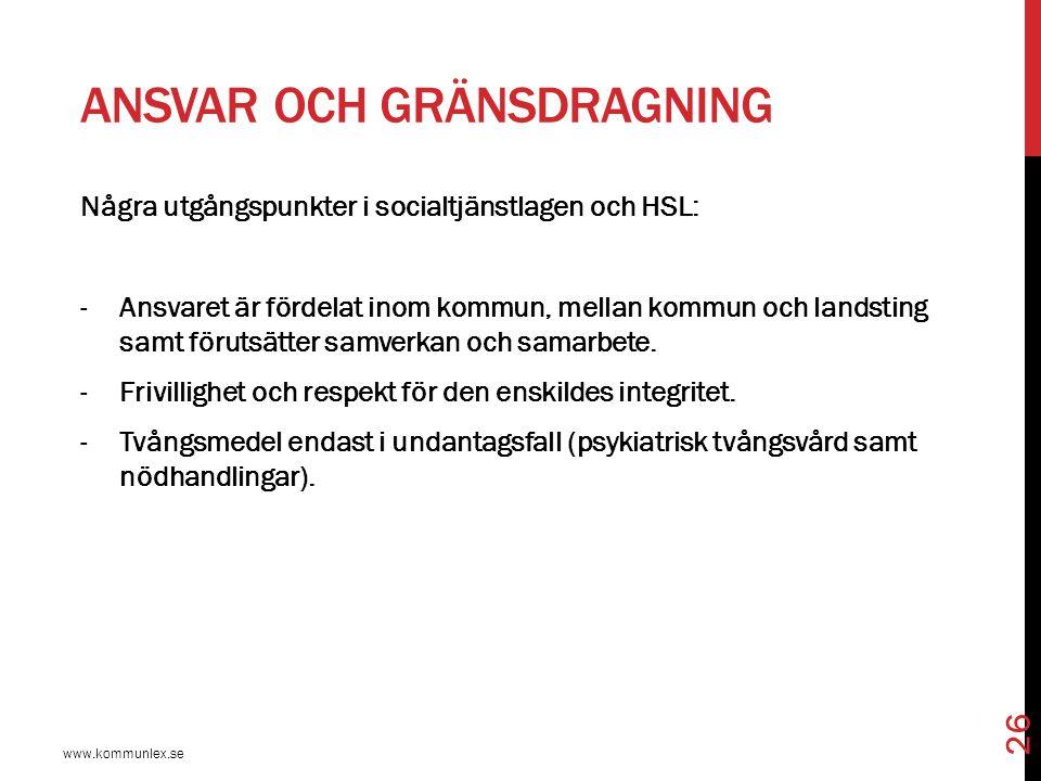 ANSVAR OCH GRÄNSDRAGNING www.kommunlex.se 26 Några utgångspunkter i socialtjänstlagen och HSL: -Ansvaret är fördelat inom kommun, mellan kommun och la