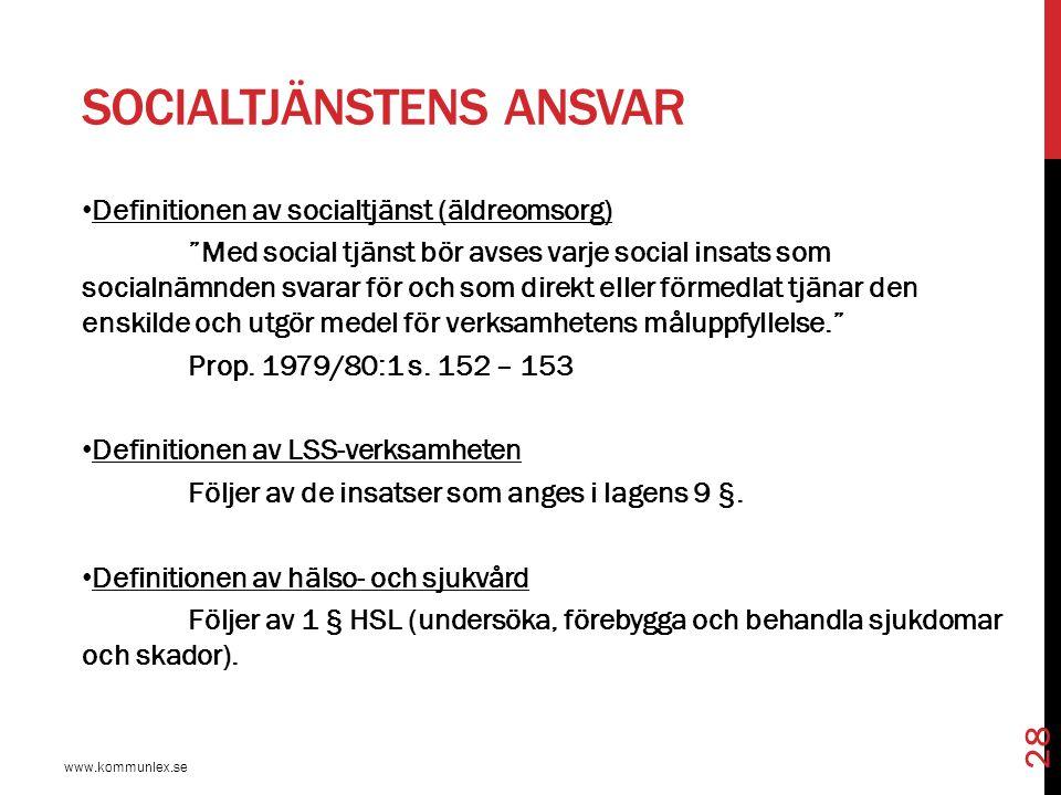 """SOCIALTJÄNSTENS ANSVAR www.kommunlex.se 28 Definitionen av socialtjänst (äldreomsorg) """"Med social tjänst bör avses varje social insats som socialnämnd"""
