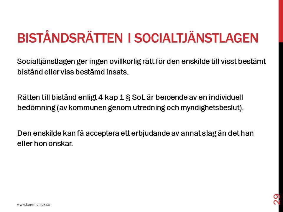 BISTÅNDSRÄTTEN I SOCIALTJÄNSTLAGEN www.kommunlex.se 29 Socialtjänstlagen ger ingen ovillkorlig rätt för den enskilde till visst bestämt bistånd eller