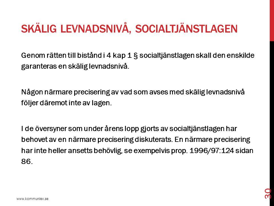 SKÄLIG LEVNADSNIVÅ, SOCIALTJÄNSTLAGEN www.kommunlex.se 30 Genom rätten till bistånd i 4 kap 1 § socialtjänstlagen skall den enskilde garanteras en skä